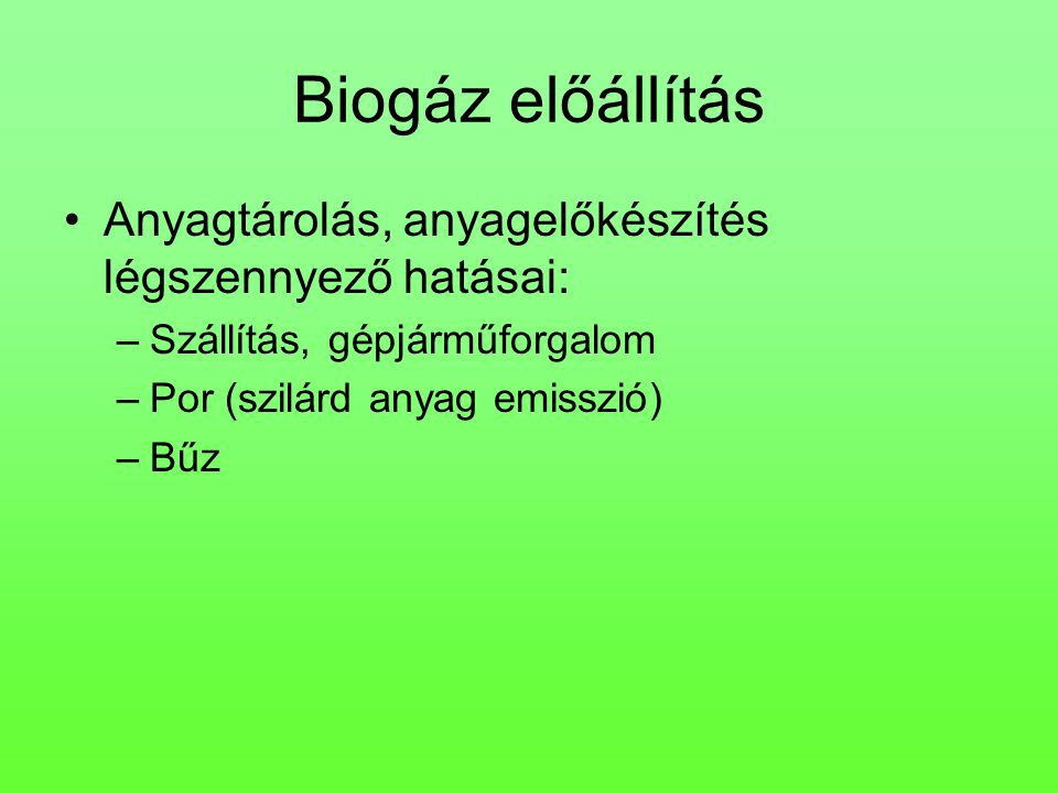 Biogáz előállítás Anyagtárolás, anyagelőkészítés légszennyező hatásai: