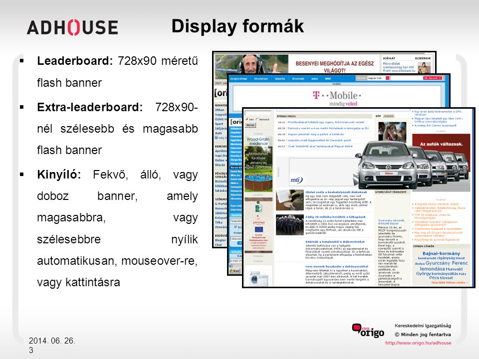 Display formák Leaderboard: 728x90 méretű flash banner