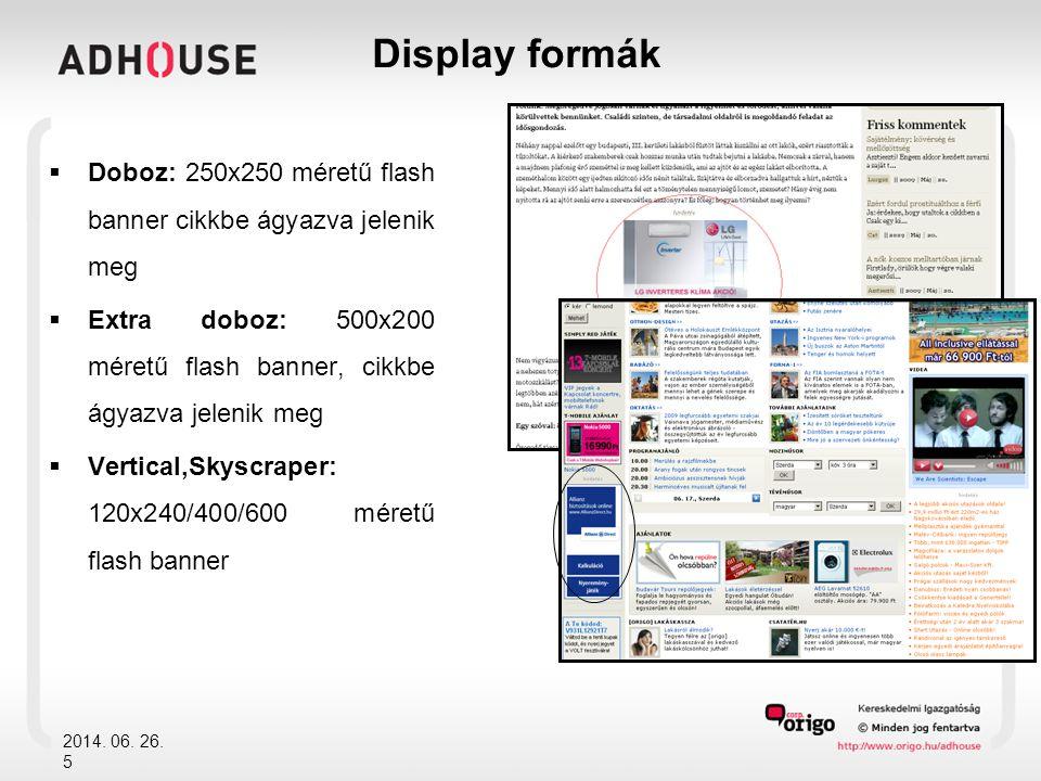 Display formák Doboz: 250x250 méretű flash banner cikkbe ágyazva jelenik meg. Extra doboz: 500x200 méretű flash banner, cikkbe ágyazva jelenik meg.