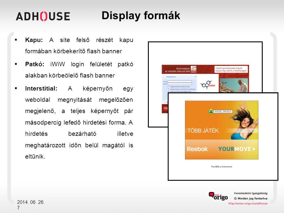 Display formák Kapu: A site felső részét kapu formában körbekerítő flash banner. Patkó: iWiW login felületét patkó alakban körbeölelő flash banner.