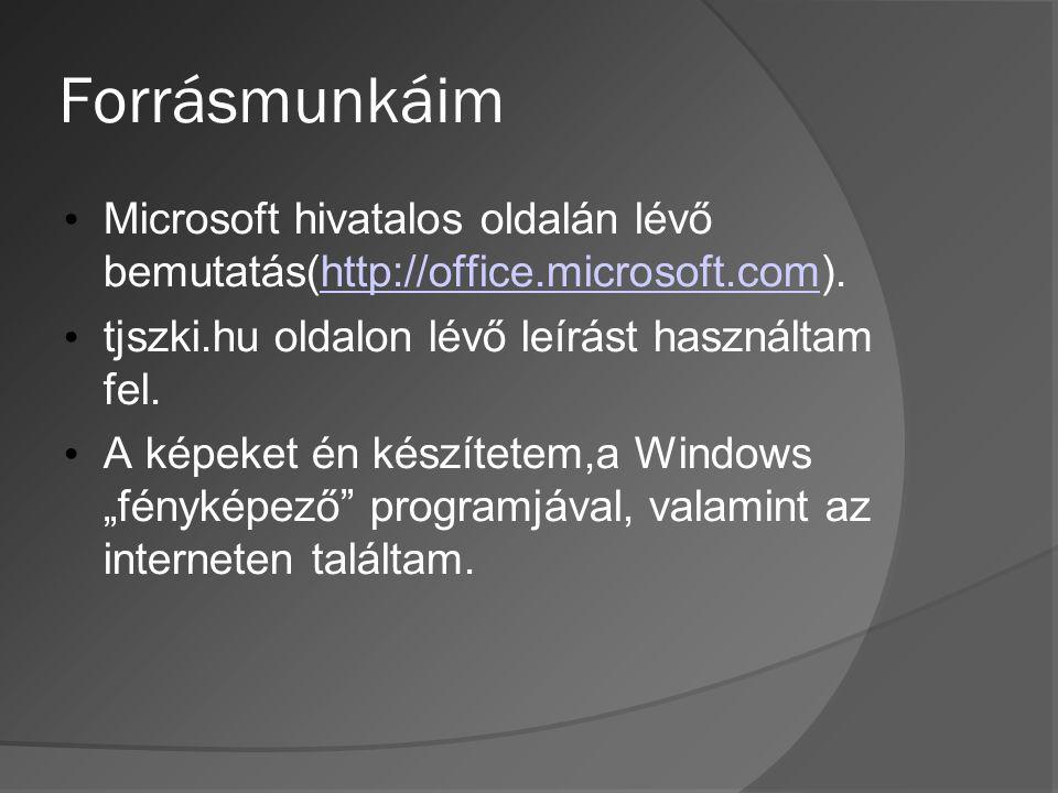 Forrásmunkáim Microsoft hivatalos oldalán lévő bemutatás(http://office.microsoft.com). tjszki.hu oldalon lévő leírást használtam fel.