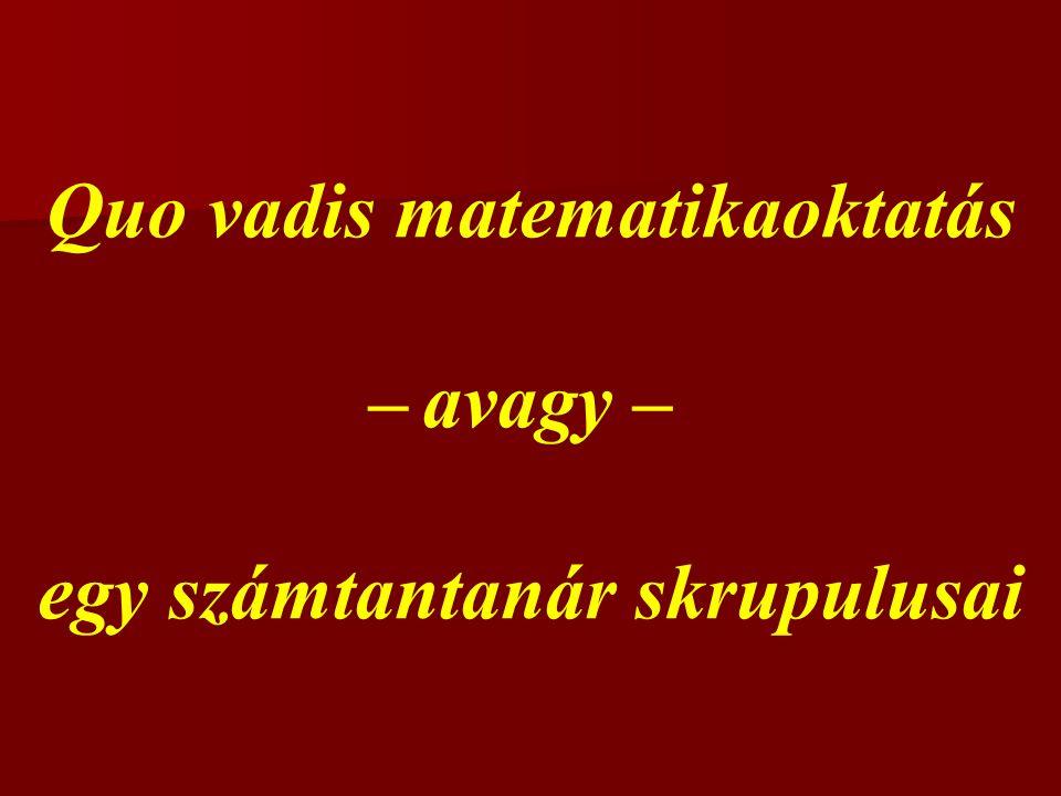 Quo vadis matematikaoktatás egy számtantanár skrupulusai