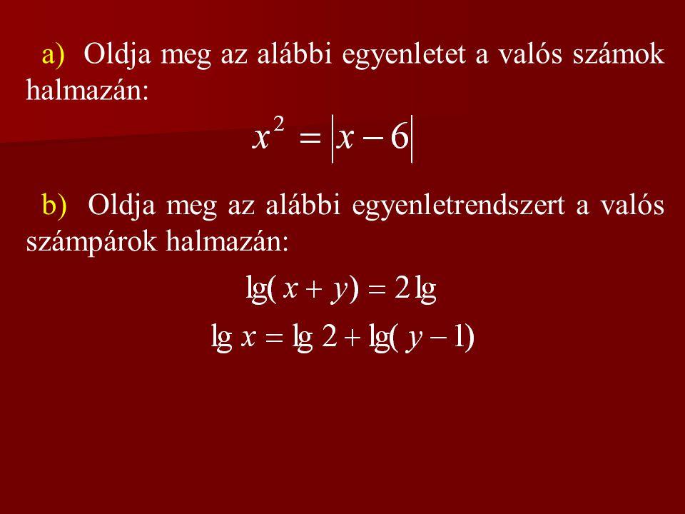 a) Oldja meg az alábbi egyenletet a valós számok halmazán: