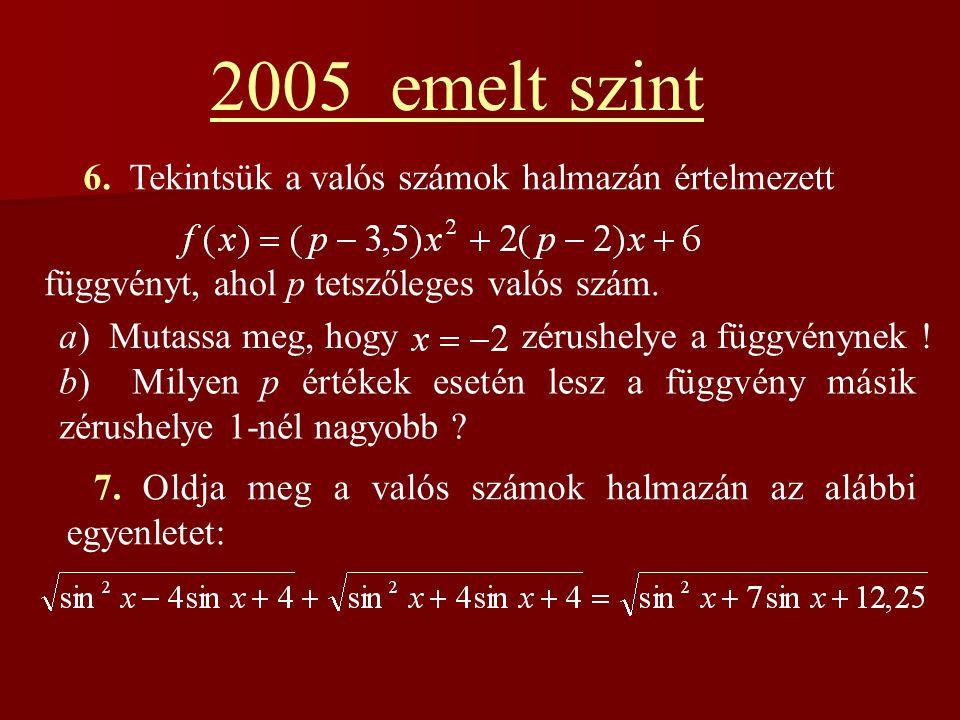 2005 emelt szint 6. Tekintsük a valós számok halmazán értelmezett