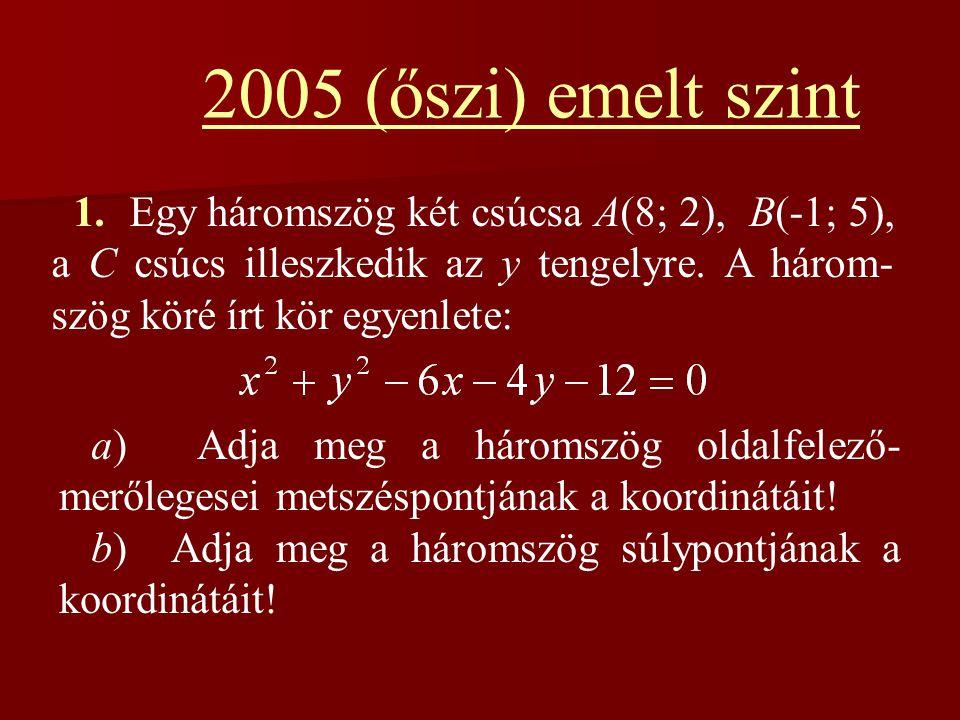 2005 (őszi) emelt szint 1. Egy háromszög két csúcsa A(8; 2), B(-1; 5), a C csúcs illeszkedik az y tengelyre. A három-szög köré írt kör egyenlete:
