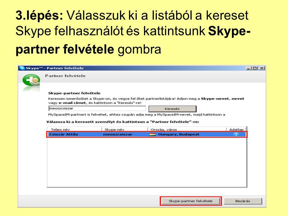 3.lépés: Válasszuk ki a listából a kereset Skype felhasználót és kattintsunk Skype-partner felvétele gombra