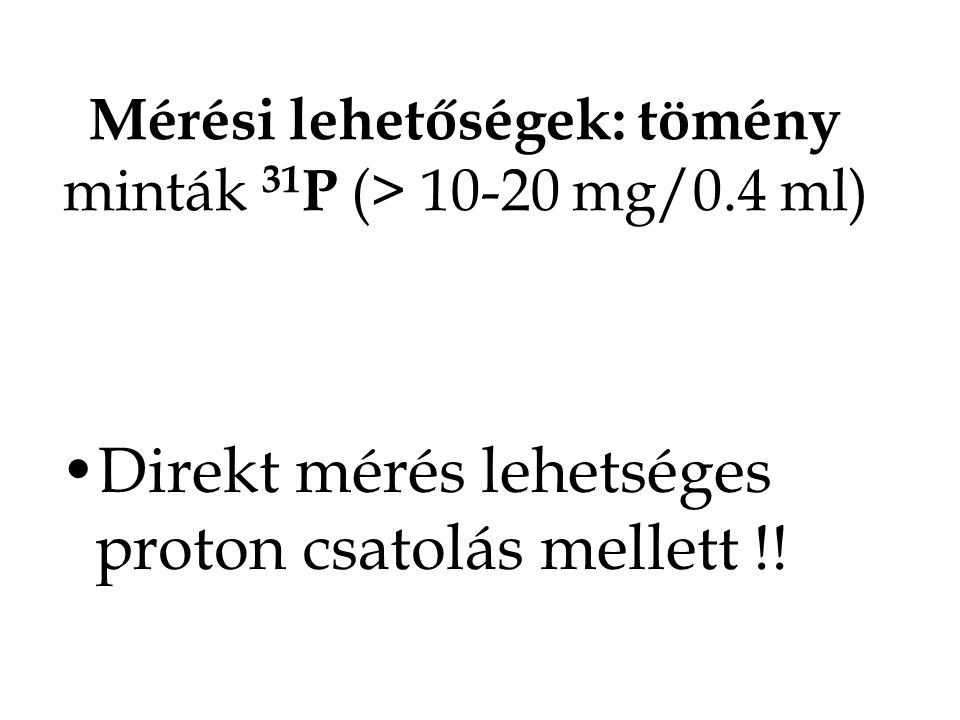 Mérési lehetőségek: tömény minták 31P (> 10-20 mg/0.4 ml)