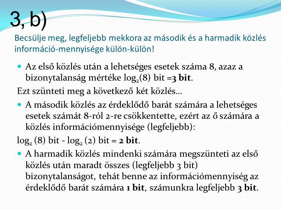 3, b) Becsülje meg, legfeljebb mekkora az második és a harmadik közlés információ-mennyisége külön-külön!