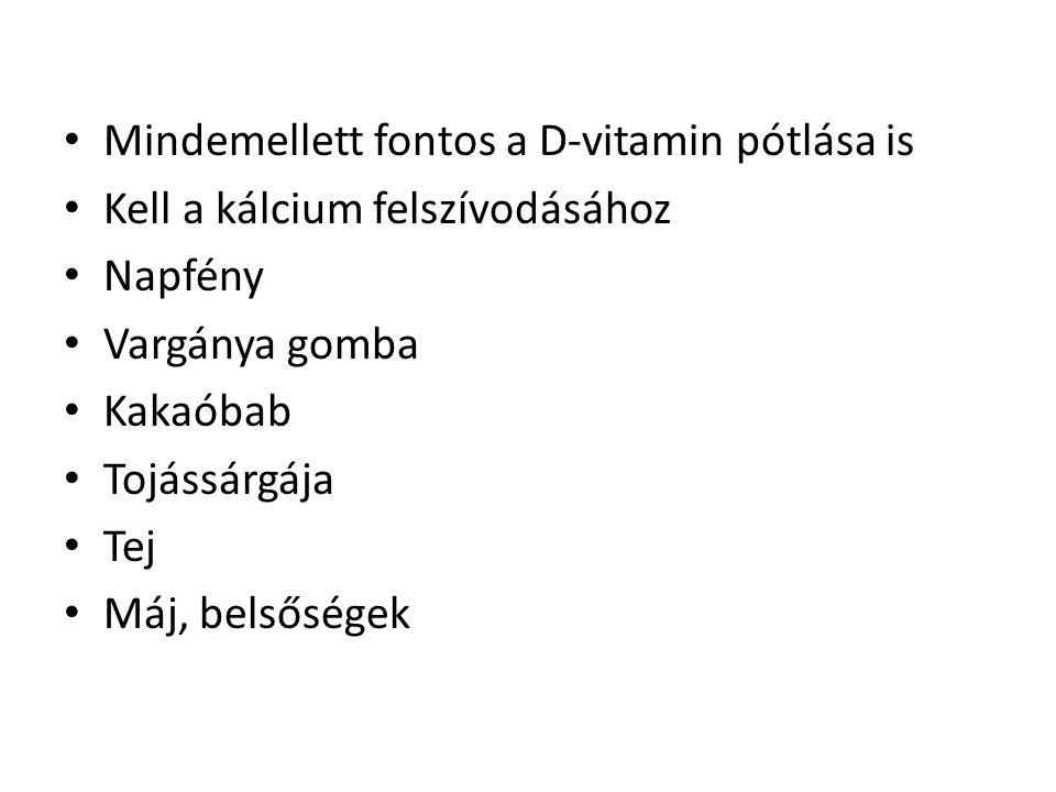 Mindemellett fontos a D-vitamin pótlása is