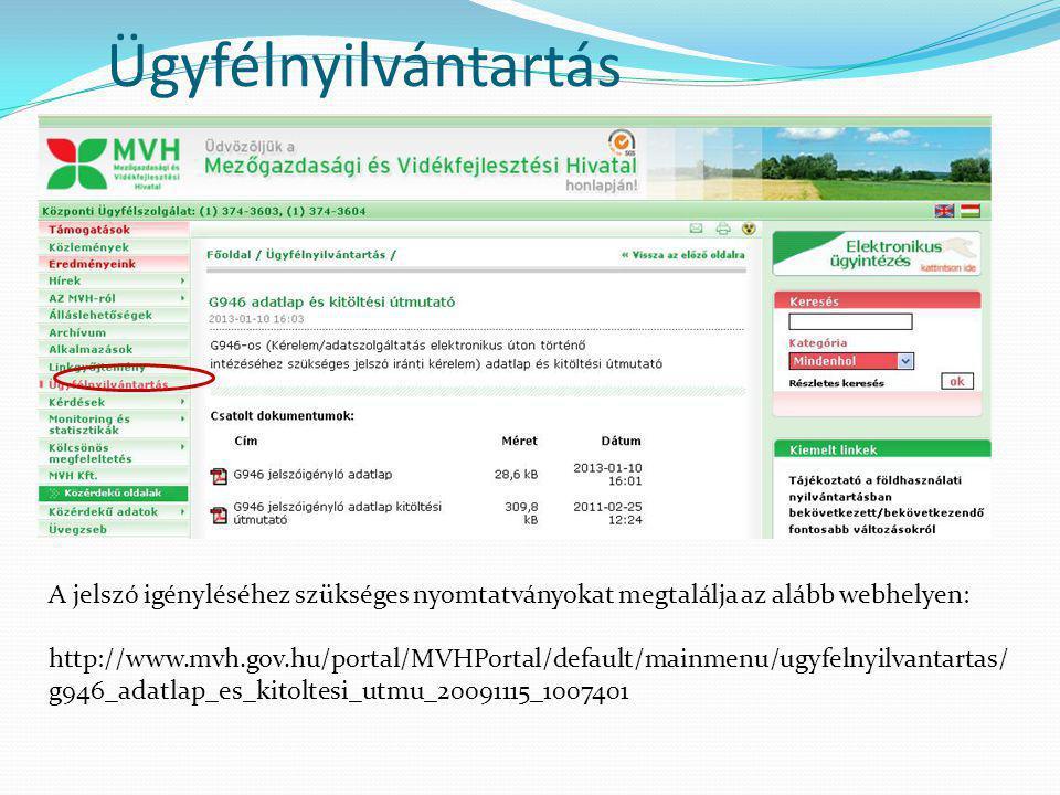 Ügyfélnyilvántartás A jelszó igényléséhez szükséges nyomtatványokat megtalálja az alább webhelyen: