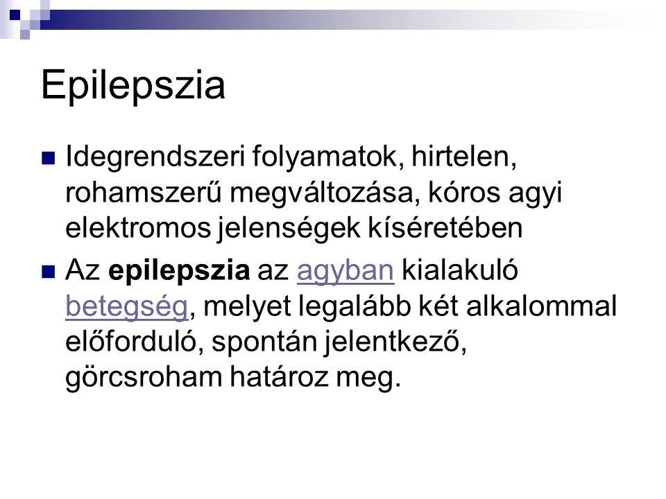 Epilepszia Idegrendszeri folyamatok, hirtelen, rohamszerű megváltozása, kóros agyi elektromos jelenségek kíséretében.