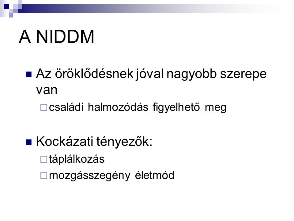 A NIDDM Az öröklődésnek jóval nagyobb szerepe van Kockázati tényezők: