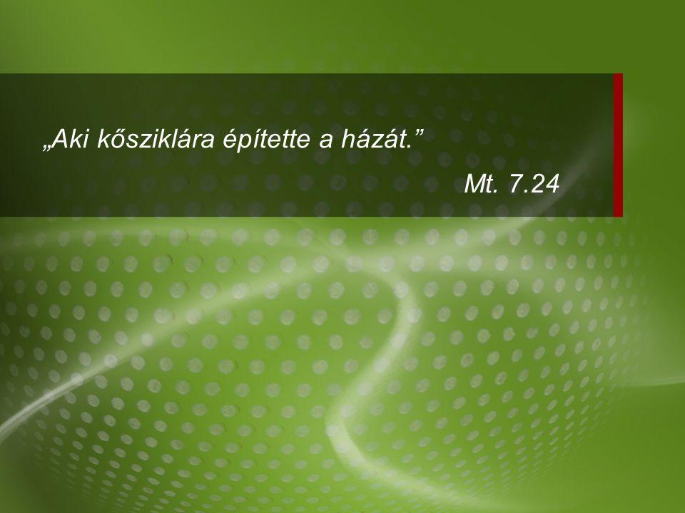 """""""Aki kősziklára építette a házát. Mt. 7.24"""