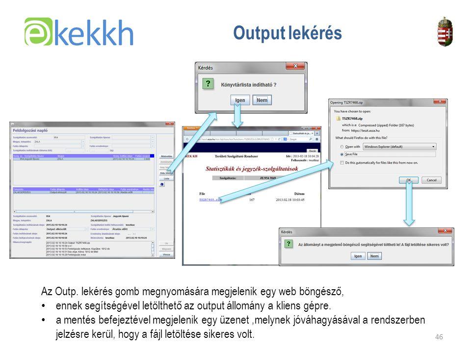 Output lekérés Az Outp. lekérés gomb megnyomására megjelenik egy web böngésző, ennek segítségével letölthető az output állomány a kliens gépre.