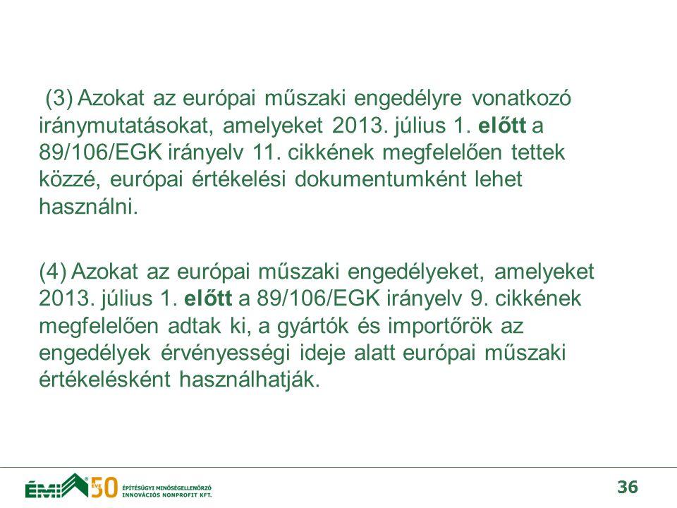 (3) Azokat az európai műszaki engedélyre vonatkozó iránymutatásokat, amelyeket 2013.