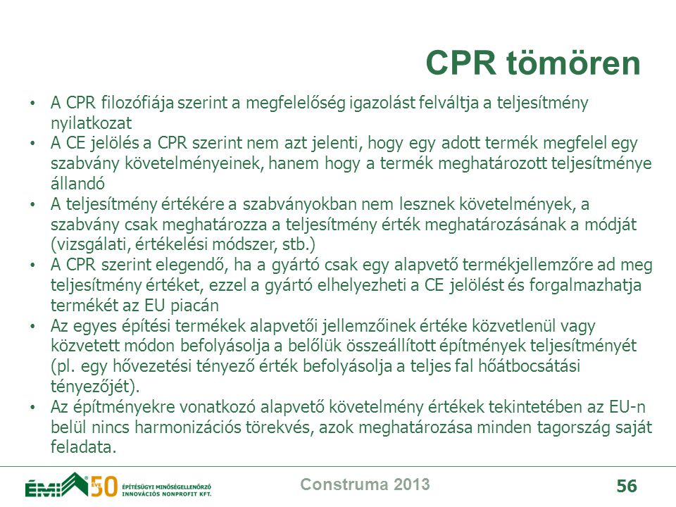CPR tömören A CPR filozófiája szerint a megfelelőség igazolást felváltja a teljesítmény nyilatkozat.