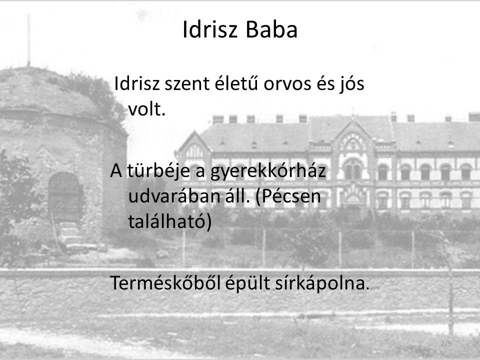 Idrisz Baba A türbéje a gyerekkórház udvarában áll. (Pécsen található)