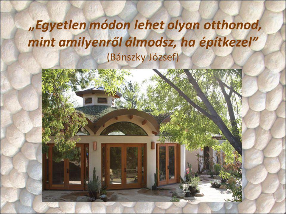 """""""Egyetlen módon lehet olyan otthonod, mint amilyenről álmodsz, ha építkezel (Bánszky József)"""