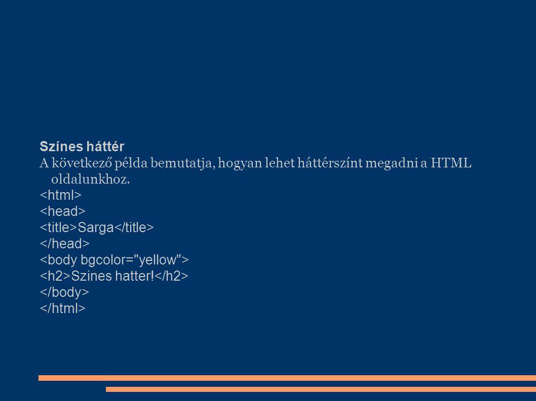 Színes háttér A következő példa bemutatja, hogyan lehet háttérszínt megadni a HTML oldalunkhoz. <html>