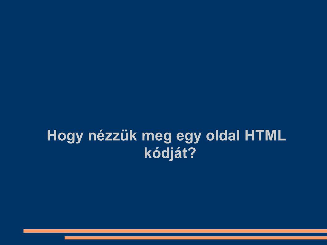 Hogy nézzük meg egy oldal HTML kódját