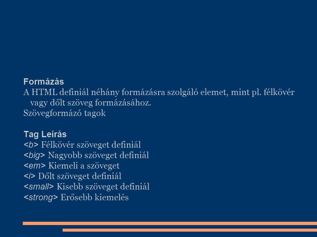 Formázás A HTML definiál néhány formázásra szolgáló elemet, mint pl. félkövér vagy dőlt szöveg formázásához.