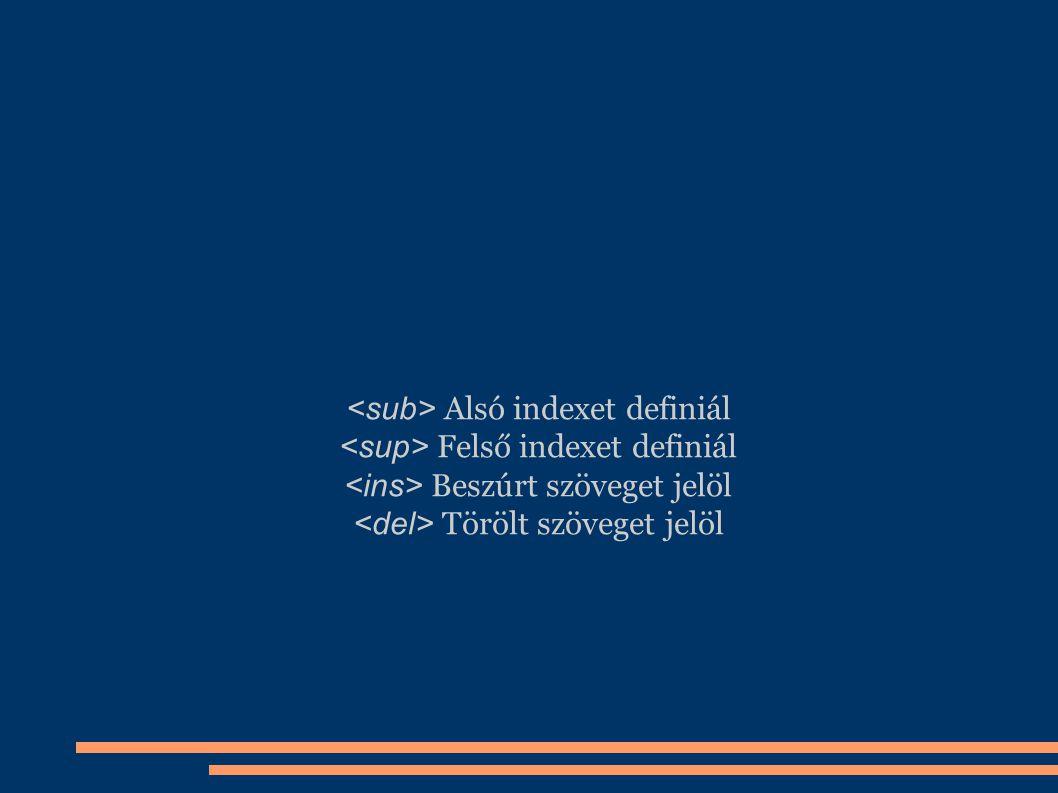 <sub> Alsó indexet definiál <sup> Felső indexet definiál