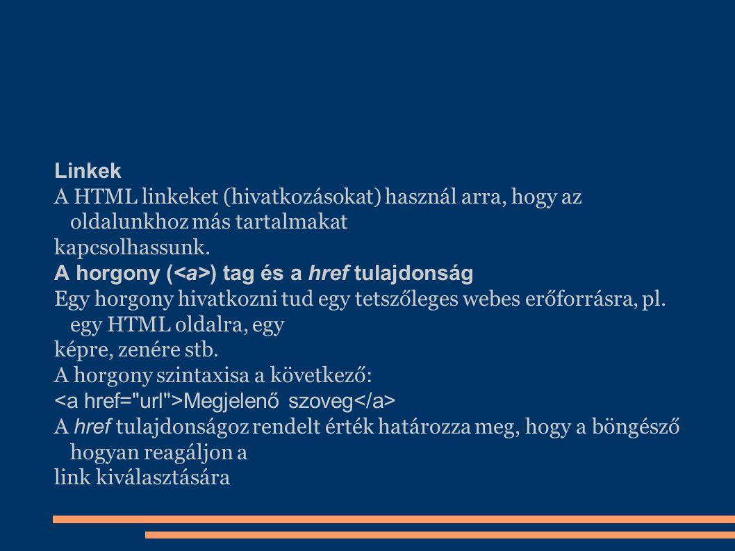 Linkek A HTML linkeket (hivatkozásokat) használ arra, hogy az oldalunkhoz más tartalmakat. kapcsolhassunk.
