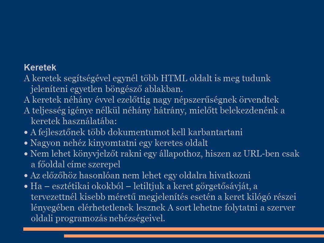 Keretek A keretek segítségével egynél több HTML oldalt is meg tudunk jeleníteni egyetlen böngésző ablakban.