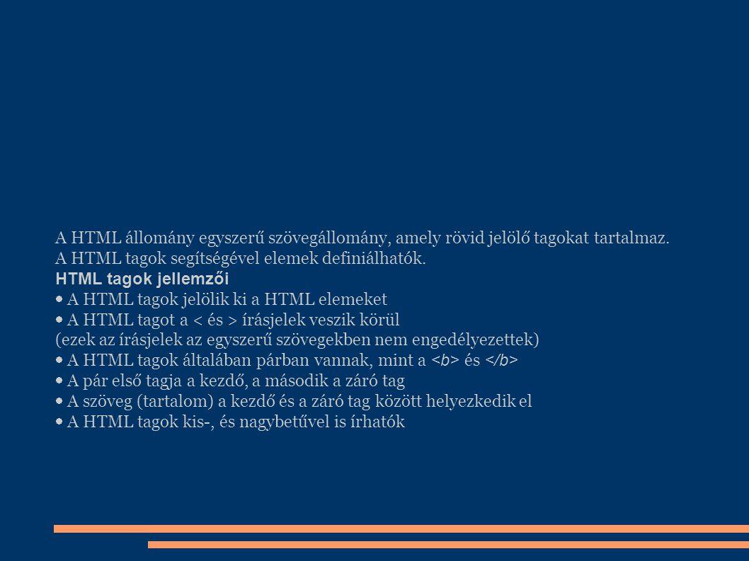 A HTML állomány egyszerű szövegállomány, amely rövid jelölő tagokat tartalmaz.