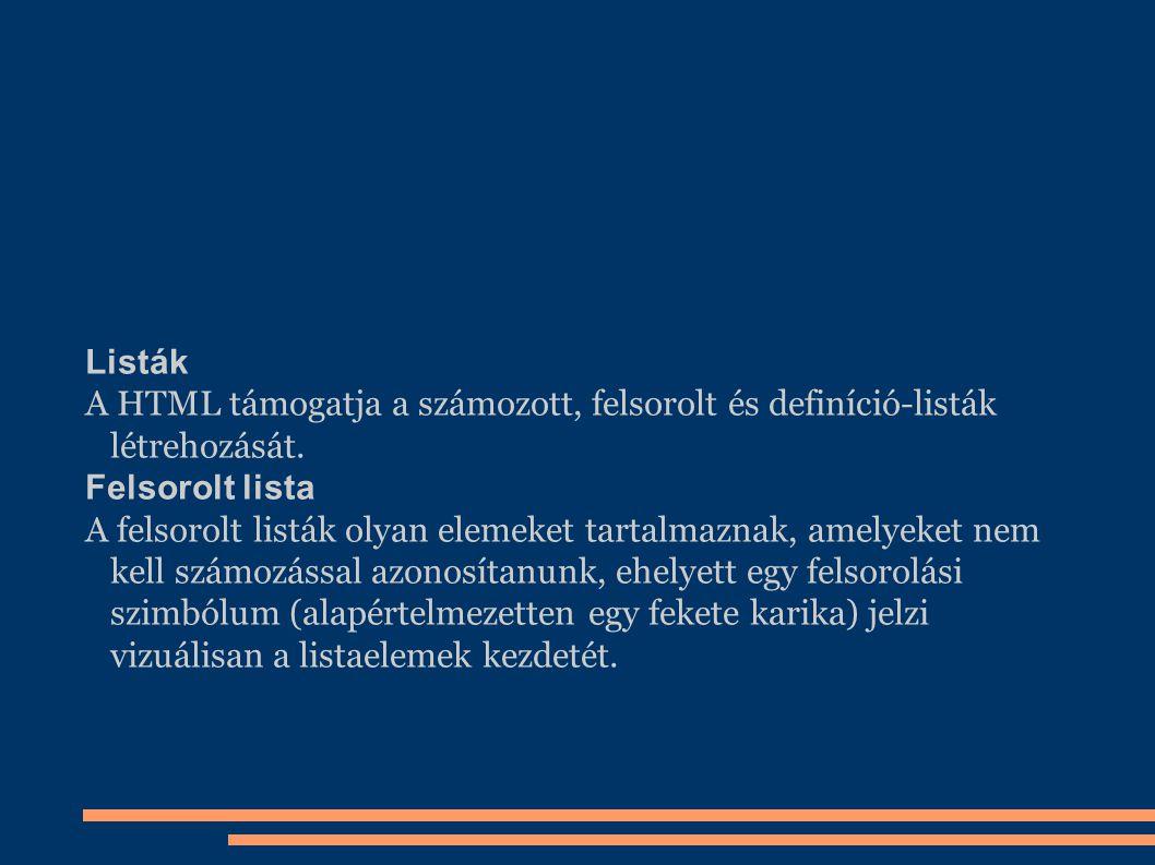 Listák A HTML támogatja a számozott, felsorolt és definíció-listák létrehozását. Felsorolt lista.