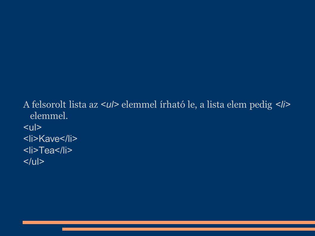 A felsorolt lista az <ul> elemmel írható le, a lista elem pedig <li> elemmel.
