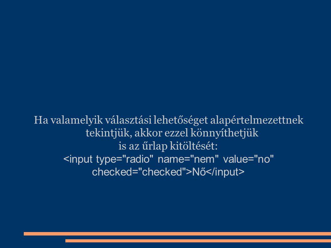 is az űrlap kitöltését: <input type= radio name= nem value= no