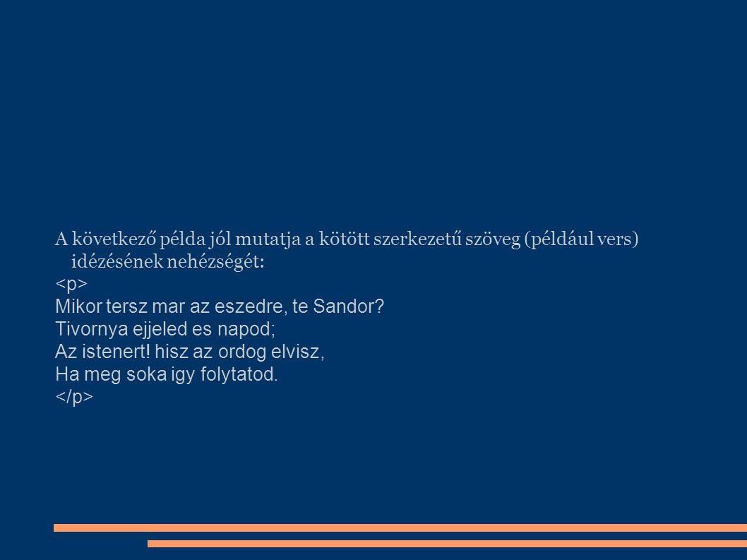 A következő példa jól mutatja a kötött szerkezetű szöveg (például vers) idézésének nehézségét: