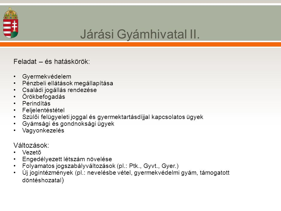 Járási Gyámhivatal II. Feladat – és hatáskörök: Változások: