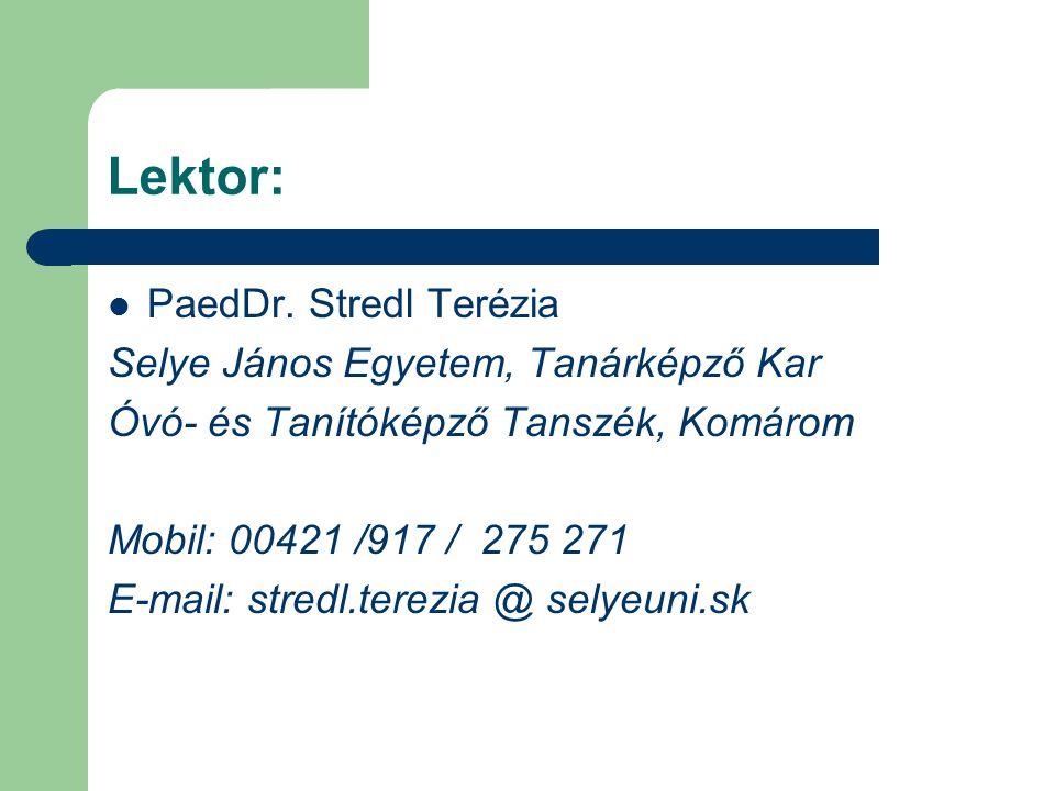 Lektor: PaedDr. Stredl Terézia Selye János Egyetem, Tanárképző Kar