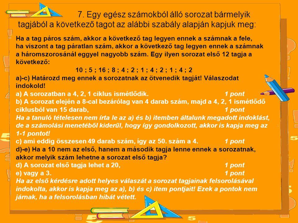 7. Egy egész számokból álló sorozat bármelyik tagjából a következő tagot az alábbi szabály alapján kapjuk meg: