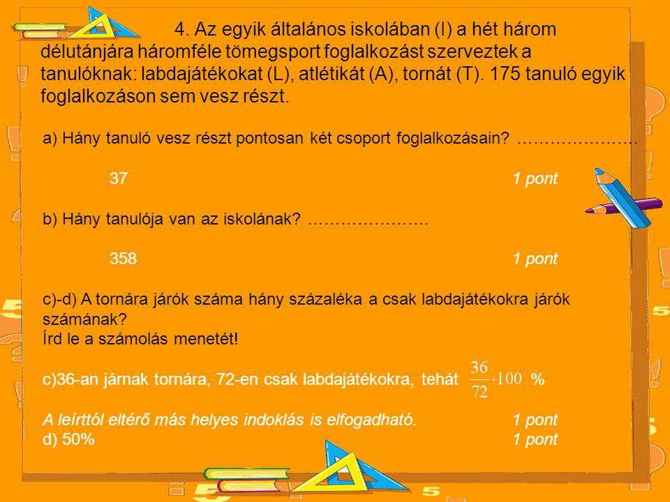 4. Az egyik általános iskolában (I) a hét három délutánjára háromféle tömegsport foglalkozást szerveztek a tanulóknak: labdajátékokat (L), atlétikát (A), tornát (T). 175 tanuló egyik foglalkozáson sem vesz részt.