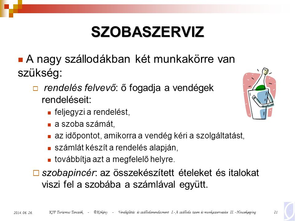 SZOBASZERVIZ A nagy szállodákban két munkakörre van szükség: