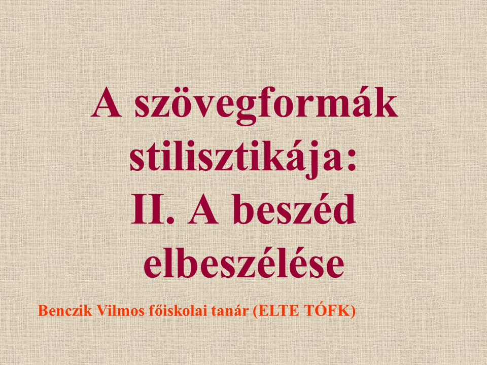 A szövegformák stilisztikája: II. A beszéd elbeszélése