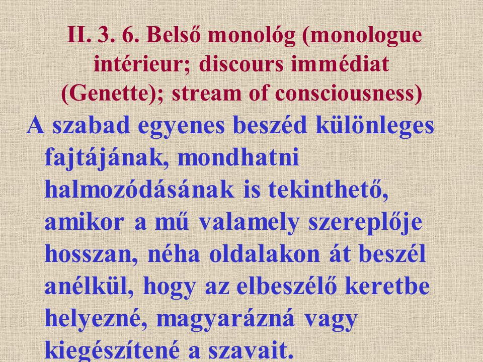II. 3. 6. Belső monológ (monologue intérieur; discours immédiat (Genette); stream of consciousness)