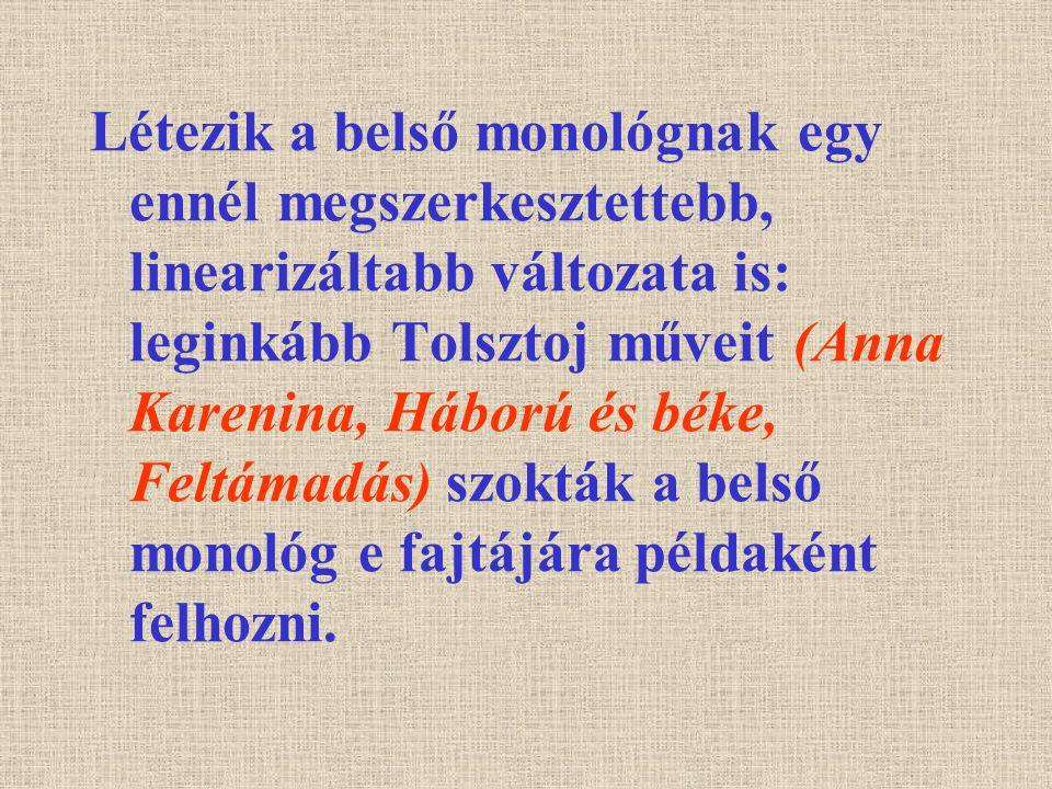 Létezik a belső monológnak egy ennél megszerkesztettebb, linearizáltabb változata is: leginkább Tolsztoj műveit (Anna Karenina, Háború és béke, Feltámadás) szokták a belső monológ e fajtájára példaként felhozni.