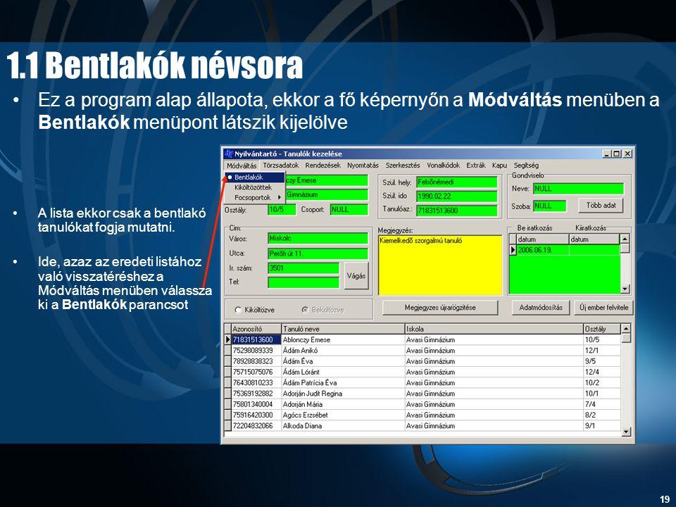 1.1 Bentlakók névsora Ez a program alap állapota, ekkor a fő képernyőn a Módváltás menüben a Bentlakók menüpont látszik kijelölve.