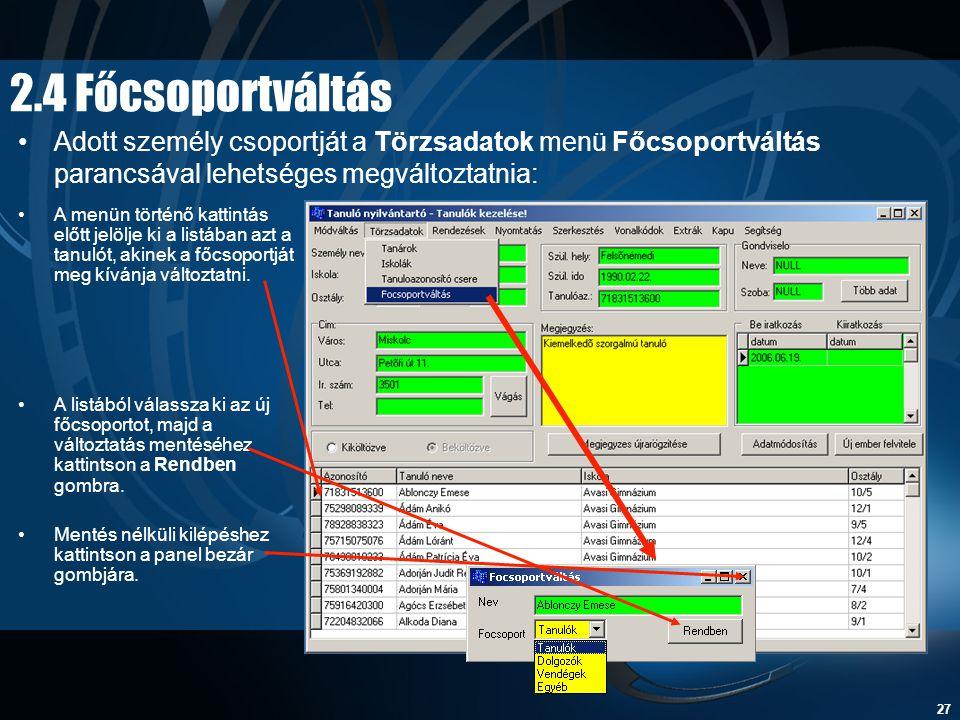 2.4 Főcsoportváltás Adott személy csoportját a Törzsadatok menü Főcsoportváltás parancsával lehetséges megváltoztatnia: