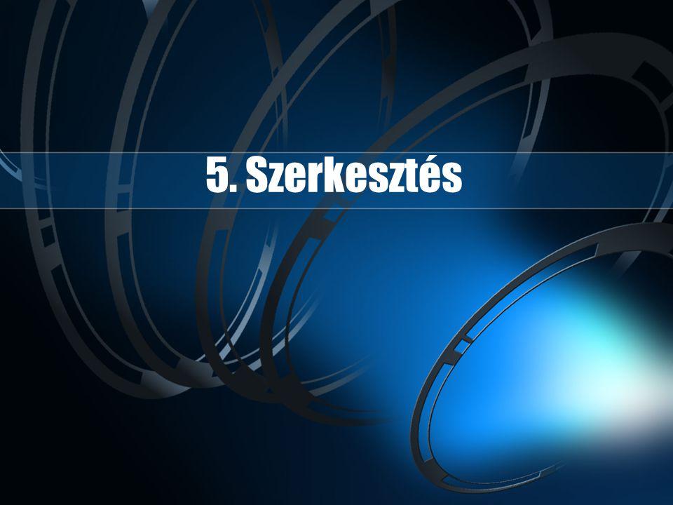 5. Szerkesztés