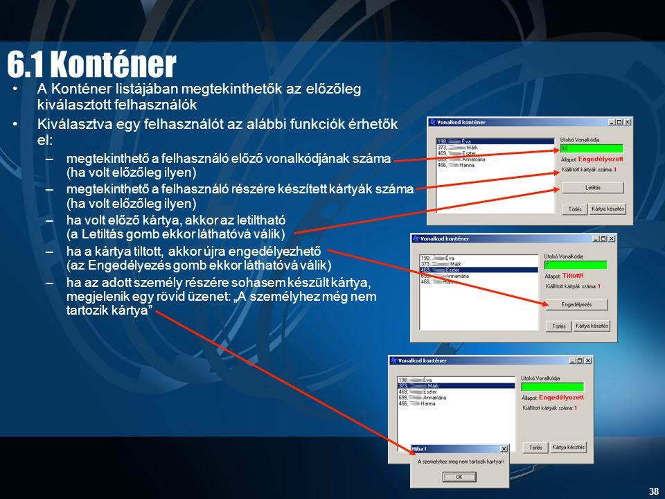 6.1 Konténer A Konténer listájában megtekinthetők az előzőleg kiválasztott felhasználók. Kiválasztva egy felhasználót az alábbi funkciók érhetők el: