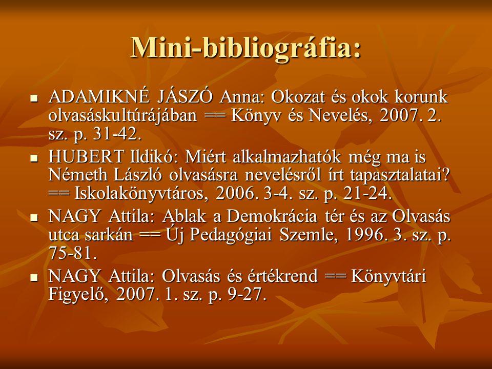 Mini-bibliográfia: ADAMIKNÉ JÁSZÓ Anna: Okozat és okok korunk olvasáskultúrájában == Könyv és Nevelés, 2007. 2. sz. p. 31-42.