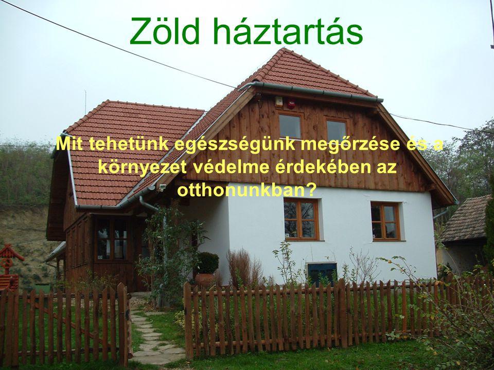 Zöld háztartás Mit tehetünk egészségünk megőrzése és a környezet védelme érdekében az otthonunkban