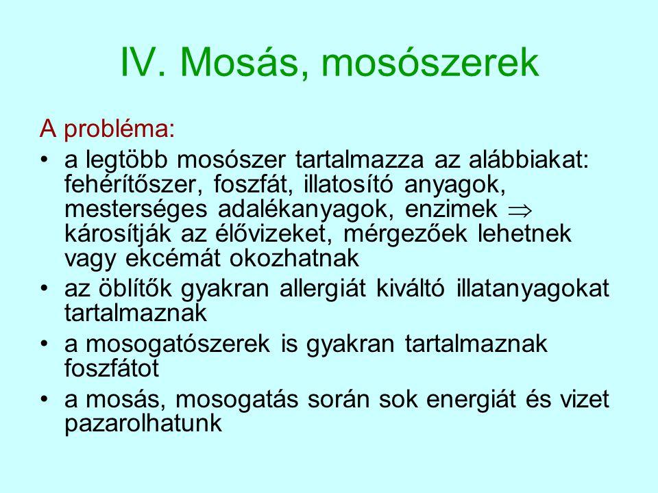 IV. Mosás, mosószerek A probléma: