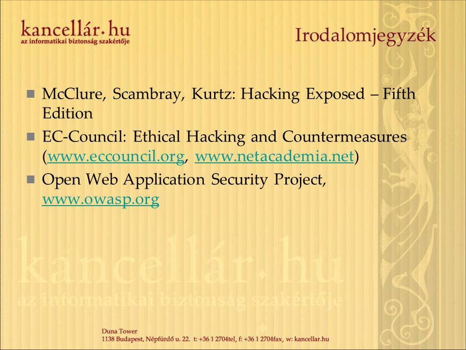 Irodalomjegyzék McClure, Scambray, Kurtz: Hacking Exposed – Fifth Edition.