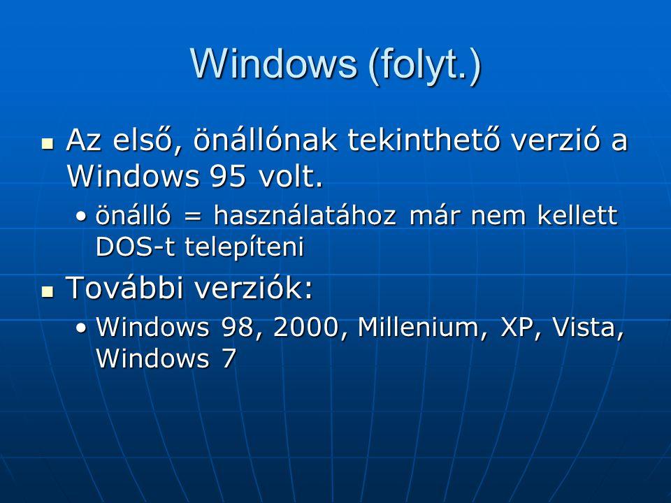 Windows (folyt.) Az első, önállónak tekinthető verzió a Windows 95 volt. önálló = használatához már nem kellett DOS-t telepíteni.